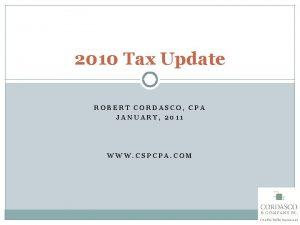 2010 Tax Update ROBERT CORDASCO CPA JANUARY 2011