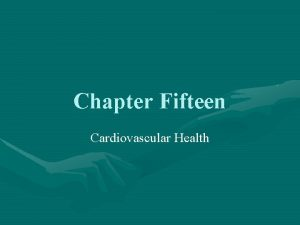 Chapter Fifteen Cardiovascular Health The Cardiovascular System Cardiovascular