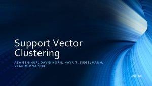 Support Vector Clustering ASA B EN HUR DAVID