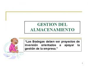 GESTION DEL ALMACENAMIENTO Las Bodegas deben ser proyectos