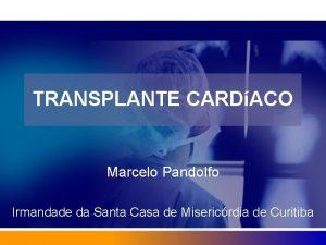 TRANSPLANTE CARDACO Marcelo Pandolfo Irmandade da Santa Casa