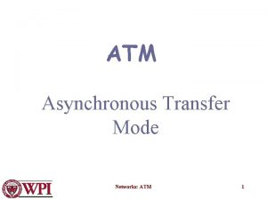 ATM Asynchronous Transfer Mode Networks ATM 1 Issues