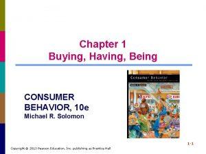 Chapter 1 Buying Having Being CONSUMER BEHAVIOR 10