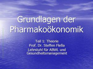 Grundlagen der Pharmakokonomik Teil 1 Theorie Prof Dr