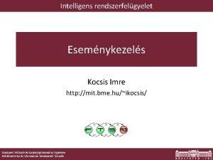 Intelligens rendszerfelgyelet Esemnykezels Kocsis Imre http mit bme