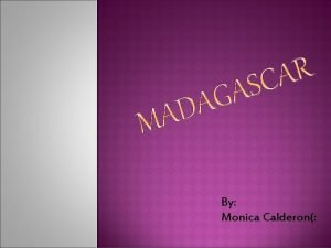 By Monica Calderon Official language Malagasy French and