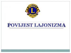 POVIJEST LAJONIZMA OSNOVANI 1917 Melvin Jones U ivotu