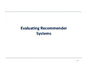 Evaluating Recommender Systems 1 Evaluating Recommender Systems A