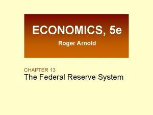 ECONOMICS 5 e Roger Arnold CHAPTER 13 The