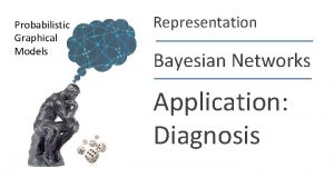 Probabilistic Graphical Models Representation Bayesian Networks Application Diagnosis