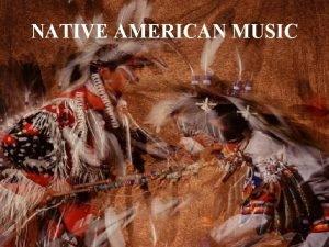 NATIVE AMERICAN MUSIC Native American music is fairly