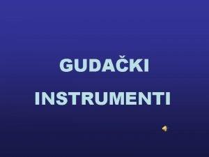 GUDAKI INSTRUMENTI Istorija gudakih instrumenata Poreklo vode iz