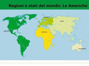 Regioni e stati del mondo Le Americhe Nord