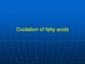 Oxidation of fatty acids Activation of fatty acids