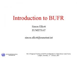 Introduction to BUFR Simon Elliott EUMETSAT simon elliotteumetsat