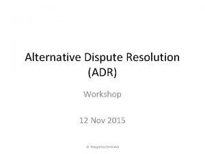 Alternative Dispute Resolution ADR Workshop 12 Nov 2015
