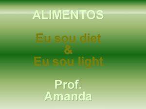 ALIMENTOS Eu sou diet Eu sou light Prof