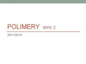 POLIMERY WYK 2 26112019 Oddziaywania midzyczsteczkowe w polimerach