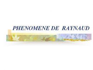 PHENOMENE DE RAYNAUD DEFINITION trouble vasomoteur ischmique paroxystique