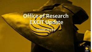Office of Research EXCIT Update October 25 2019