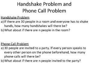 Handshake Problem and Phone Call Problem Handshake Problem