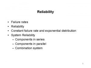 Reliability Failure rates Reliability Constant failure rate and