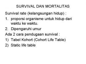 SURVIVAL DAN MORTALITAS Survival rate kelangsungan hidup 1