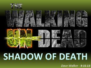 SHADOW OF DEATH Dave Walker 9 15 13