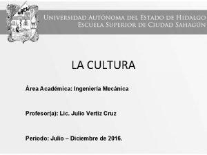 LA CULTURA rea Acadmica Ingeniera Mecnica Profesora Lic