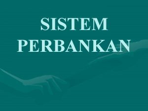 SISTEM PERBANKAN BANK SEBAGAI LEMBAGA KEUANGAN BANK ADALAH