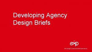 Developing Agency Design Briefs We Design Execute Brand