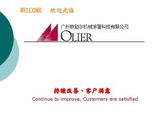 WELCOME Continue to improve Customers are satisfied Briefing