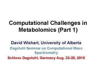 Computational Challenges in Metabolomics Part 1 David Wishart