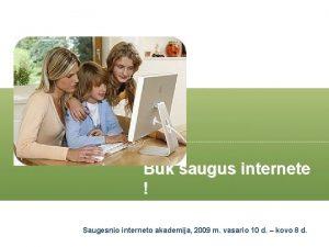 Bk saugus internete Saugesnio interneto akademija 2009 m