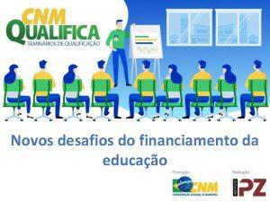 Novos desafios do financiamento da educao Programas federais