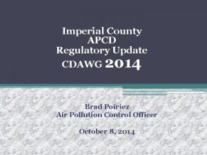 Imperial County APCD Regulatory Update CDAWG 2014 Brad