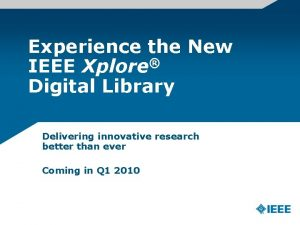 Experience the New IEEE Xplore Digital Library Delivering