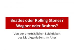 Beatles oder Rolling Stones Wagner oder Brahms Von