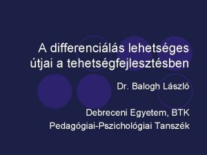 A differencils lehetsges tjai a tehetsgfejlesztsben Dr Balogh
