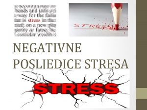 NEGATIVNE POSLJEDICE STRESA Openito o stresu Stres se