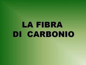 LA FIBRA DI CARBONIO La fibra di carbonio