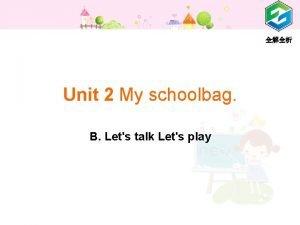Unit 2 My schoolbag B Lets talk Lets