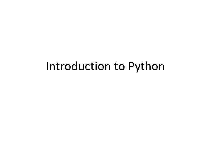 Introduction to Python Introduction to Python Python is
