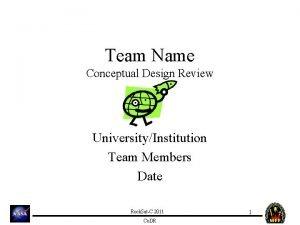 Team Name Conceptual Design Review UniversityInstitution Team Members