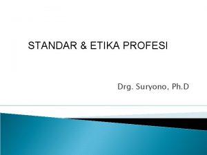 STANDAR ETIKA PROFESI Drg Suryono Ph D Profesi