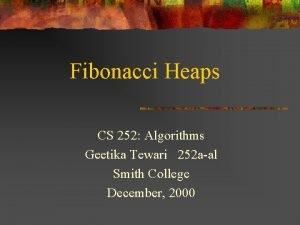 Fibonacci Heaps CS 252 Algorithms Geetika Tewari 252