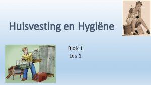 Huisvesting en Hygine Blok 1 Les 1 Jullie