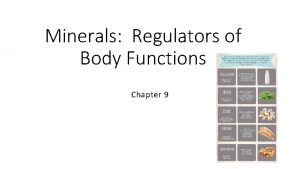 Minerals Regulators of Body Functions Chapter 9 Minerals