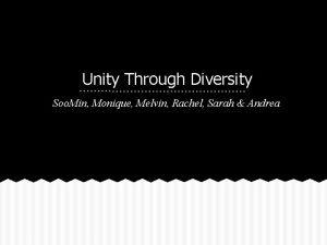 Unity Through Diversity Soo Min Monique Melvin Rachel