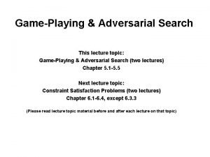 GamePlaying Adversarial Search This lecture topic GamePlaying Adversarial